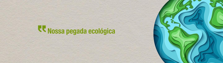 Nossa pegada ecológica